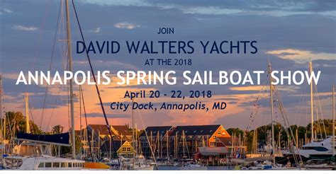 boat show events 2018 annapolis spring sailboat show david walters yachts