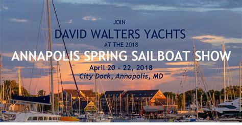 annapolis boat show annapolis spring sailboat show david walters yachts