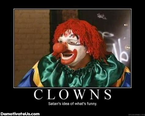 Evil Clown Memes - treblewinners 45 demotivational posters that