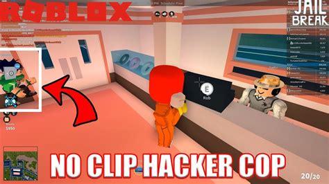 no clip noclip hacking cops roblox jailbreak