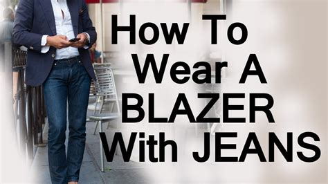 how to wear a blazer jacket with jeans mens style guide how to wear a blazer jacket with jeans matching mens