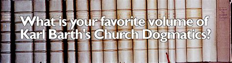 Church Dogmatics what is your favorite volume of karl barth s church