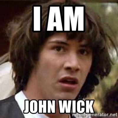 John Wick Memes - i am john wick conspiracy keanu meme generator