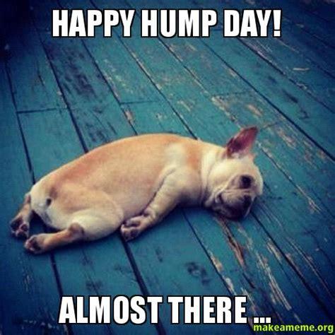 Hump Day Meme - happy hump day almost there make a meme random pinterest meme