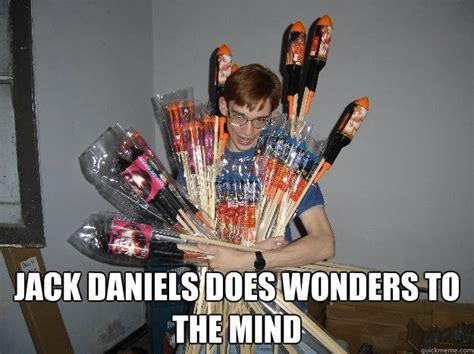Jack Daniels Meme - jack daniels does wonders to the mind crazy fireworks