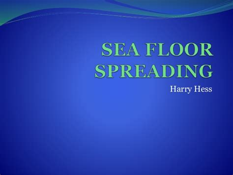 Sea Floor Spreading Hess by Sea Floor Spreading