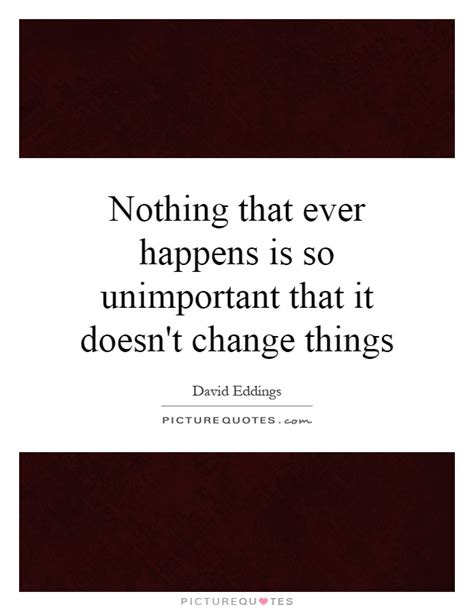 Doesnt Change And Other Stuff by Nothing That Happens Is So Unimportant That It Doesn