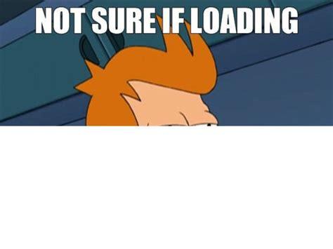 Loading Meme - meme fry futurama not sure if