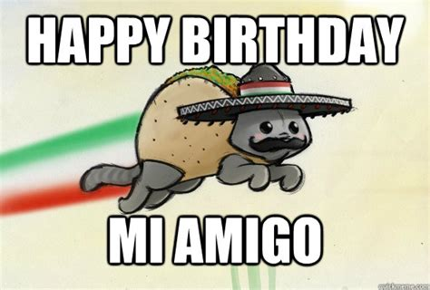 Mexican Happy Birthday Meme - happy birthday mi amigo birthday mixican taco cat
