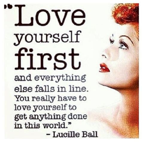 lucille ball quotes love yourself first lucille ball quoteable