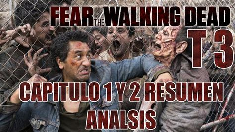 Resumen 5 Temporada The Walking Dead by Fear The Walking Dead Temporada 3 Capitulo 1 Y 2 Resumen