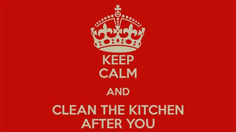 keep kitchen clean keep calm and clean the kitchen after you poster jono