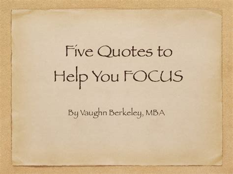Mba Focus Berkeley Mfe by Five Quotes To Help You Focus By Vaughn Berkeley