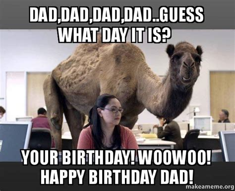 Happy Birthday Dad Meme - dad dad dad dad guess what day it is your birthday