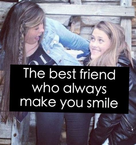 7 Whod Make A Fab Bff by The Best Friend Who Always Make You Smile Quotes