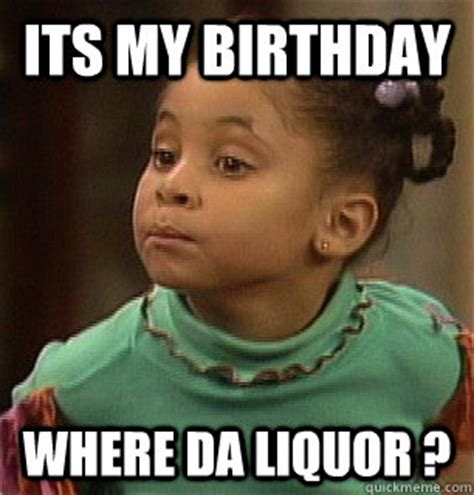 19th Birthday Meme - its my birthday where da liquor misc quickmeme