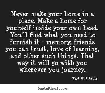 never make your home in a place make a home for y by tad