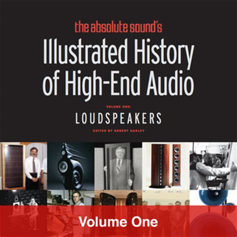 absolute the history of an idea books illustrated history of high end audio vol 1 loudspeakers