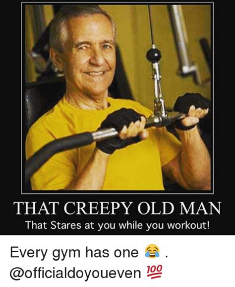 Old Guy Meme - that creepy old man that stares at you while you workout