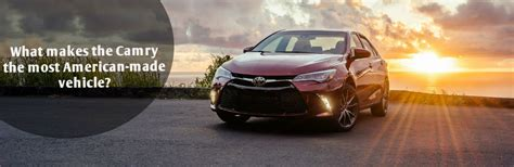 where is the toyota camry made what makes the toyota camry the most american made vehicle