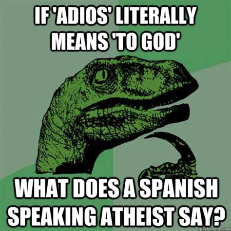 What Does Meme Mean In Spanish - if adios literally means to god what does a spanish