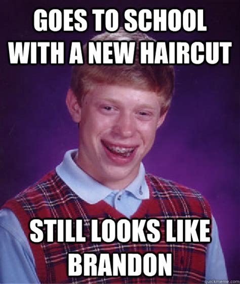 New Haircut Meme - goes to school with a new haircut still looks like brandon