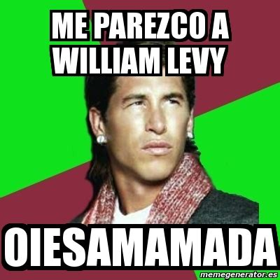 William Levy Meme - meme sergio ramos me parezco a william levy oiesamamada 3683477