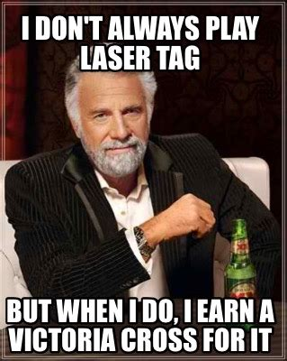 Lazer Tag Meme - meme creator i don t always play laser tag but when i do