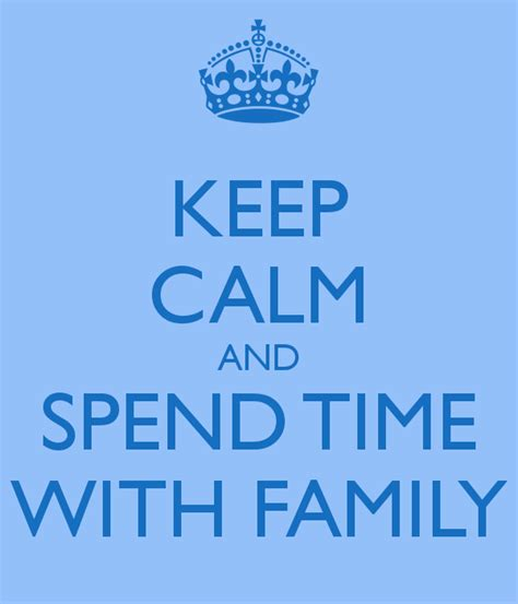 Spends Time With by Keep Calm Quotes About Family Quotesgram