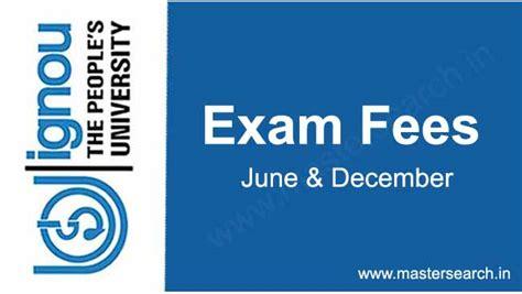 Ignou Mba Fees 2017 18 by Ignou Fees Ignou Examination Fee Mastersearch In