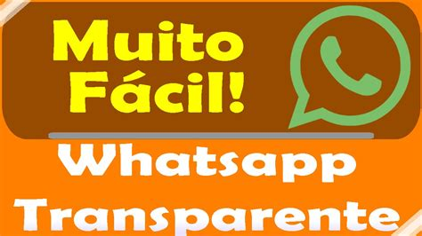 tutorial como deixar seu whatsapp transparente como deixar o whatsapp transparente youtube