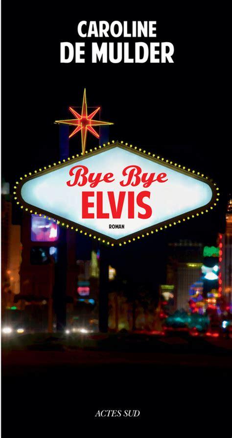 Bye Bye Bete 171 Bye Bye Elvis 187 Caroline De Mulder D 233 Voile Les