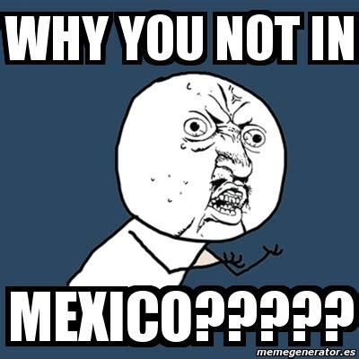 Meme Generator Why U No - meme y u no why you not in mexico 658663