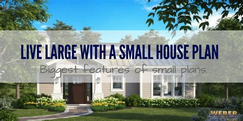 small house plans that live large live large with a small house plan weber design group naples fl