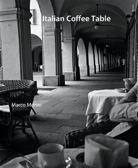 Italian Coffee Table By Marco Morini Portfolios Blurb Books Italy Coffee Table Book