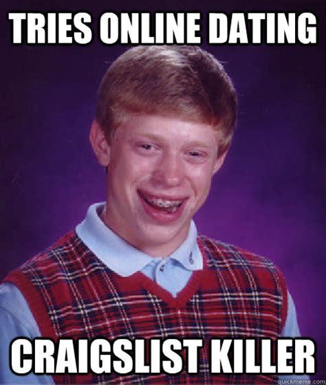 Meme Killer - tries online dating craigslist killer bad luck brian