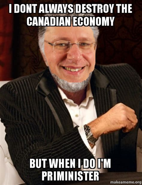 i dont always destroy the canadian economy but when i do i