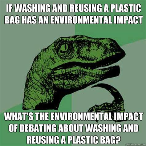 Meme Impact - if washing and reusing a plastic bag has an environmental