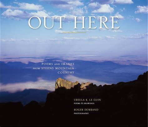 in the mountains of poetry books ursula k le guin out here poems and images from steens