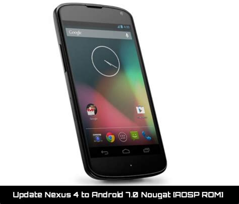 android nexus update nexus 4 to android 7 0 nougat aosp rom complete guide