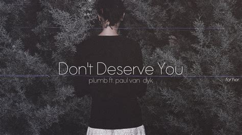 Don T Deserve You Plumb Mp3 by Lyrics Vietsub Don T Deserve You Plumb Ft Paul