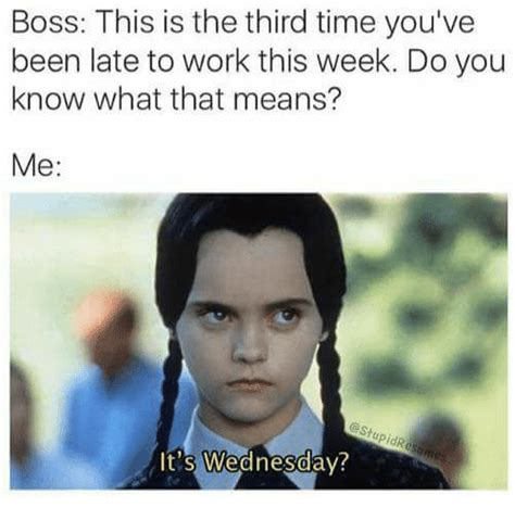 Meme What Is It - boss this is the third time you ve been late to work this