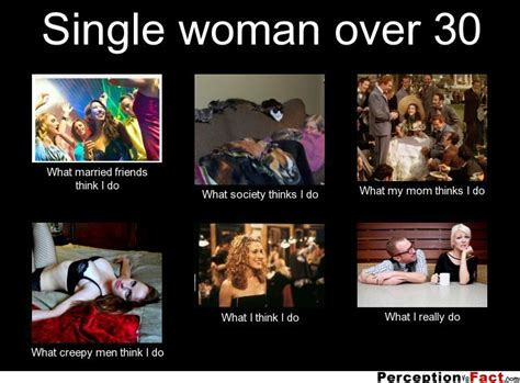 Single Woman Meme - single woman over 30 what people think i do what i