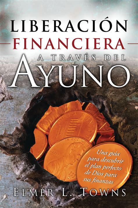 libro liberacion sobrenatural libertad para editorial peniel libros oracion liberacion financiera a traves del ayuno