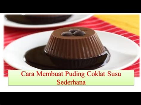 youtube membuat puding coklat cara membuat puding coklat susu sederhana youtube