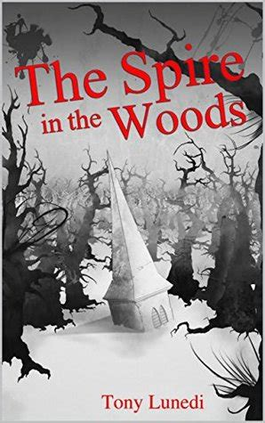 the spire in the woods by tony lunedi