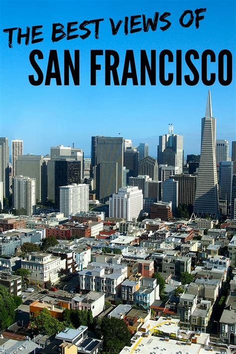 Top Mba Programs In San Francisco by Where To Find The Best Views Of San Francisco