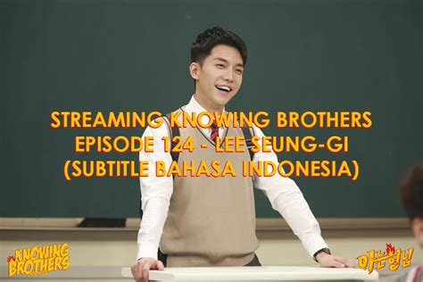 lee seung gi on knowing brother knowing brothers episode 124 lee seung gi subtitle