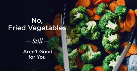 Vegetables Are For You fried vegetables still not better than boiled