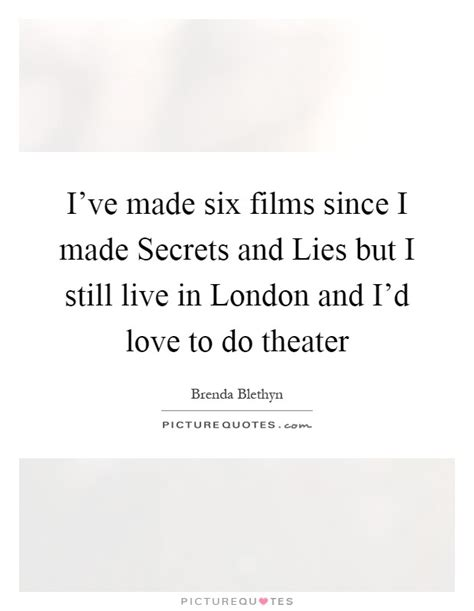 film london love story quotes i ve made six films since i made secrets and lies but i